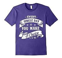 Every Single Day You Make A Choice Happy Self Empowert T Shirt Purple