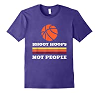 Shoot Hoops Not People Shirts Purple