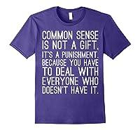 Common Sense Is Not A Gift Its A Punisht T Shirt Purple