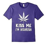 Saint Patrick S Day Kiss Me I M Highrish Funny T Shirt Purple