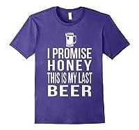 I Promise Honey This Is My Last Beer Tshirt Funny Beer Lover Purple