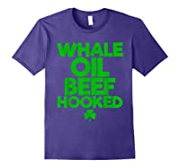 Whale Oil Beef Hooked T Shirt Saint Paddy S Day Shirt Purple