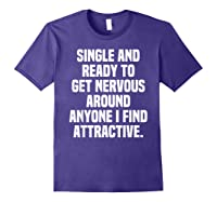 Single And Ready To Get Nervous Around Anyone I Attractive Shirts Purple