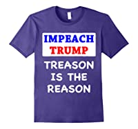 Impeach Trump Treason Is The Reason Traitor Impeacht Now T Shirt Purple