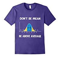 Don T Be Mean Be Above Average Funny Math Lover Gift T Shirt T Shirt Purple