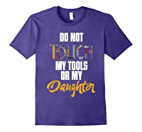 Don T Touch My Tools Or My Daughter Fathers Day T Shirt Purple