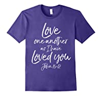 Love One Another As I Have Loved You Shirt Christian T Shirt Purple