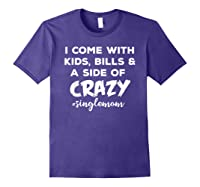I Come With Bills And A Side Of Crazy Singles Mom Shi Shirts Purple