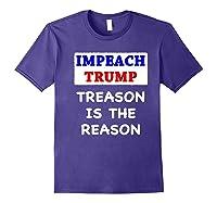 Impeach Trump Treason Is The Reason Traitor Impeacht Now Premium T Shirt Purple