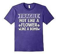Fragile Not Like A Flower Like A Bomb Shirts Purple
