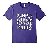 Run The Dang Ball Football Cheer Mom Funny Shirts Purple