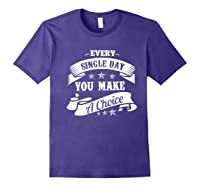 Every Single Day You Make A Choice Happy Self Empowert Premium T Shirt Purple