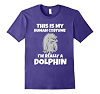 This Is My Human Costume I'm Really A Dolphin Funny Shirts Purple