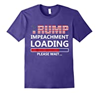 Trump Impeacht Loading Please Wait Shirt Impeach 45 Tee Purple