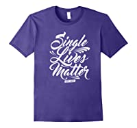Single Lives Matter Valentine S Day T Shirt Purple