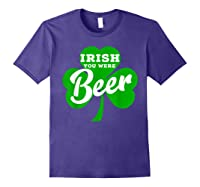 Irish You Were Beer T Shirt Saint Paddy S Day Shirt Purple