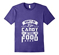 Funny Gift T Shirt Don T Be Eye Candy Be Soul Food T Shirt Purple