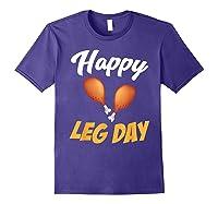 Happy Leg Day Turkey Thanksgiving Family Reunion Dinner Shirts Purple