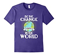 Be The Change You Want To See In The World Science T Shirt Purple