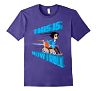 This Is How I Roll Shirt   Funny Wheelchair T-shirt Gift Purple