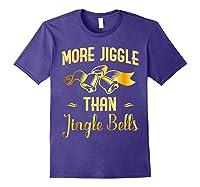 Christmas More Jiggle Than Jingle Bells T-shirt Purple