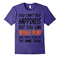 You Can T Buy Happiness But You Can Impeach Trump T Shirt Purple