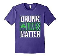 Funny Saint Patricks Day Drunk Lives Matter Drinking T Shirt Purple