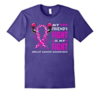 My Friend S Fight Is My Fight Breast Cancer Awareness Month T Shirt Purple