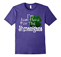 Saint Patrick S Day I M Just Here For The Shenanigans Shirt Purple