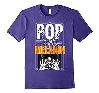 Pop That Melanin Black Girl Magic Melanin Shirts Purple