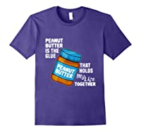 Peanut Butter Is The Glue That Hold My Life Together Shirt Purple