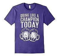 Drink Like A Champion Today T Shirt Saint Patrick Day Gift Purple