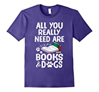 All You Really Need Are Books Dogs T Shirt Purple