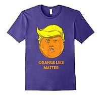 Orange Lies Matter Anti Trump Impeach Political Potus T Shirt Purple