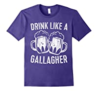 Drink Like A Gallagher T Shirt Saint Patrick Day Gift Purple