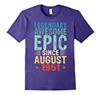 Legendary Awesome Epic Since August 1951 68 Years Old Shirts Purple