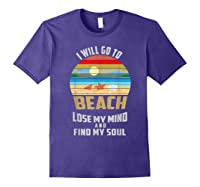 I Will Go To Beach To Lose My Mind And Find My Soul T Shirt Purple