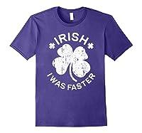 Irish I Was Faster T Shirt Saint Patrick Day Gift Shirt Purple