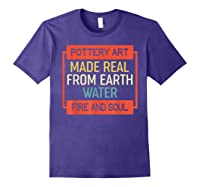 Vintage Pottery Art Made Real From Earth Water Fire Soul T Shirt Purple