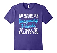 Writer S Block When Your Imaginary Friends Won T Talk To You T Shirt Purple