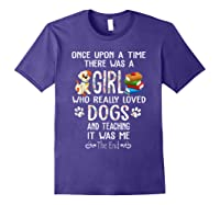 Once Upon A Time There Was A Girl Love Dogs Teaching Shirt T Shirt Purple