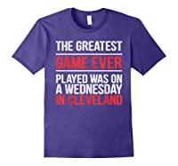 The Greatest Game Ever Played Wednesday In Cleveland Shirts Purple