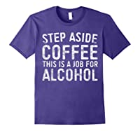 Step Aside Coffee This Is A Job For Alcohol T-shirt Drinking Purple