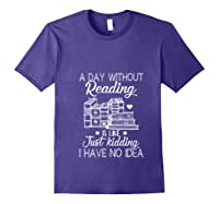 Reader Book Lover Gift A Day Without Reading T Shirt Purple