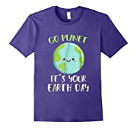Go Planet It S Your Earth Day T Shirt Science March Purple