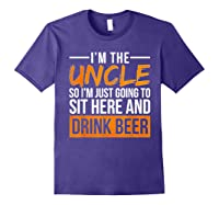 I M The Uncle So I M Just Going To Sit Here And Drink Beer T Shirt Purple