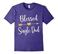 Funny Arrow Blessed Single Dad T Shirt Gift For Thanksgiving Purple