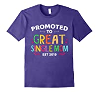 Promoted To Great Single Mom Est 2019 T Shirt Mother S Day Purple