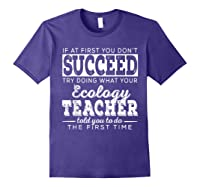 Best Ecology Science Tea Gifts First You Don T Succeed T Shirt Purple