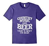 Country Music And Beer Thats Why Im Here Funny Vacation Gift T-shirt Purple